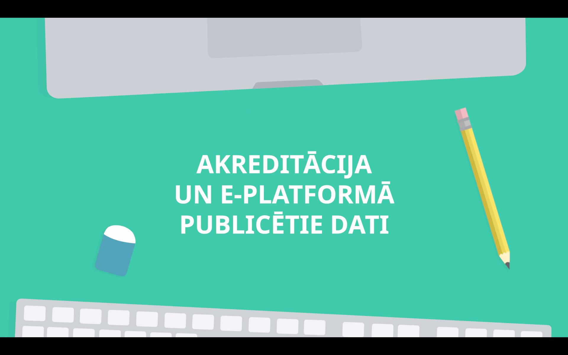 Video par akreditāciju un e-platformā publicētajiem datiem